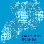 FinTech in Uganda: Implications For Regulation