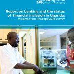 Report on Banking and the Status of Financial Inclusion in Uganda